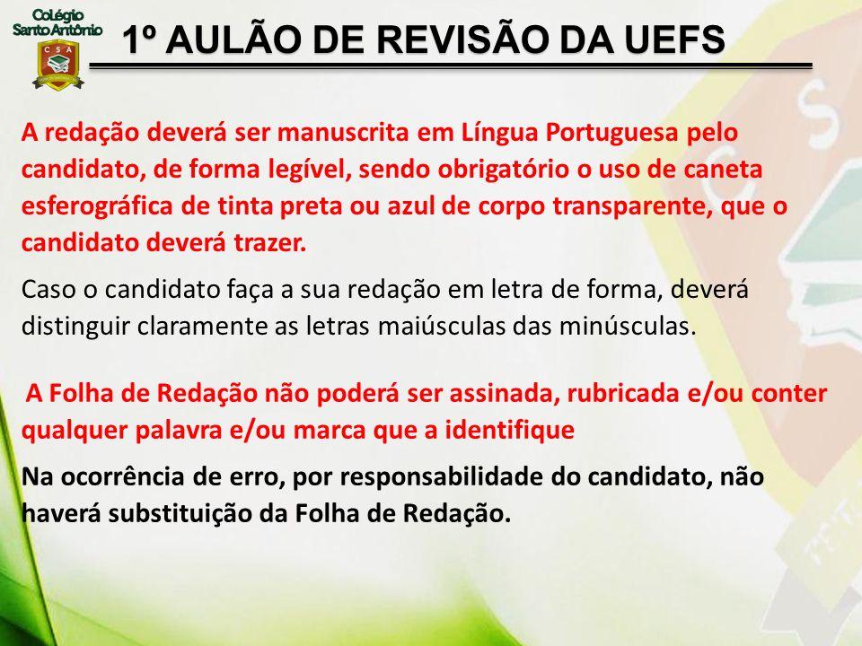 1º AULÃO DE REVISÃO DA UEFS A redação deverá ser manuscrita em Língua Portuguesa pelo candidato, de forma legível, sendo obrigatório o uso de caneta e