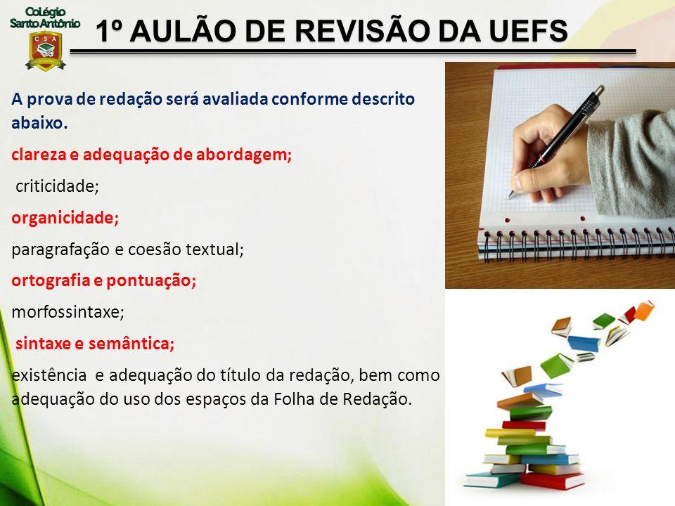 1º AULÃO DE REVISÃO DA UEFS A prova de redação será avaliada conforme descrito abaixo. clareza e adequação de abordagem; criticidade; organicidade; pa