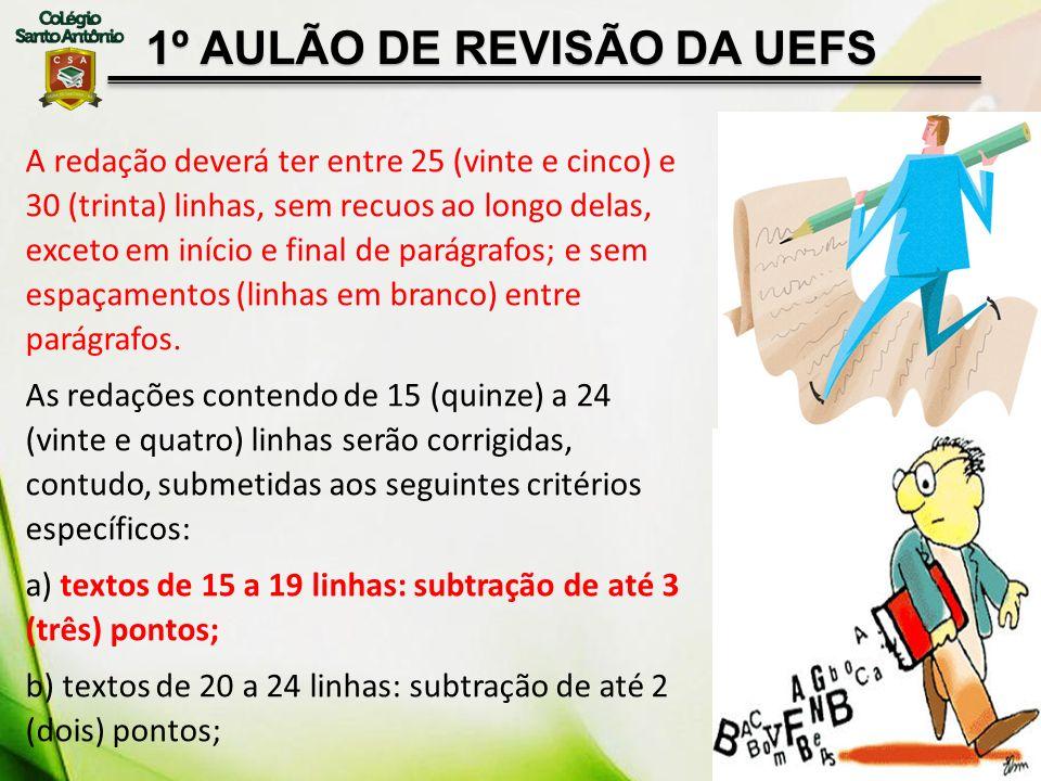 1º AULÃO DE REVISÃO DA UEFS A redação deverá ter entre 25 (vinte e cinco) e 30 (trinta) linhas, sem recuos ao longo delas, exceto em início e final de