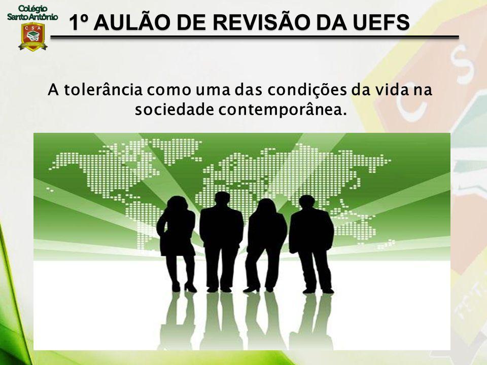 1º AULÃO DE REVISÃO DA UEFS A tolerância como uma das condições da vida na sociedade contemporânea.