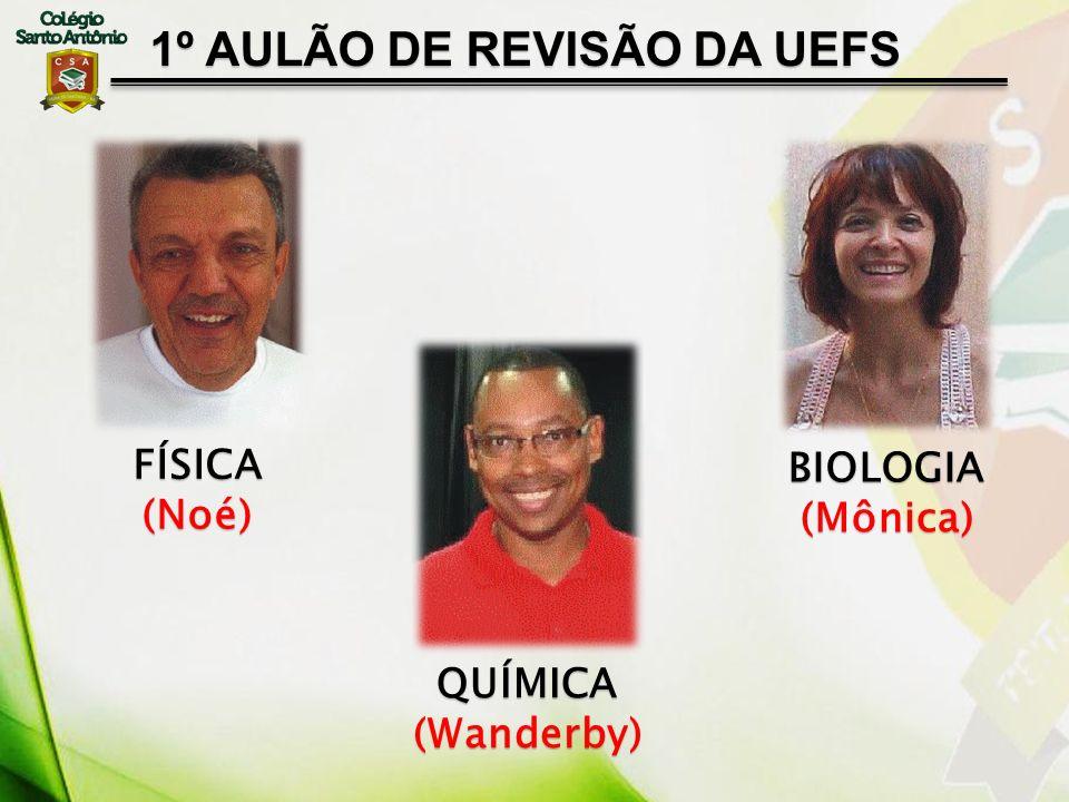 1º AULÃO DE REVISÃO DA UEFS FÍSICA(Noé) BIOLOGIA(Mônica) QUÍMICA(Wanderby)
