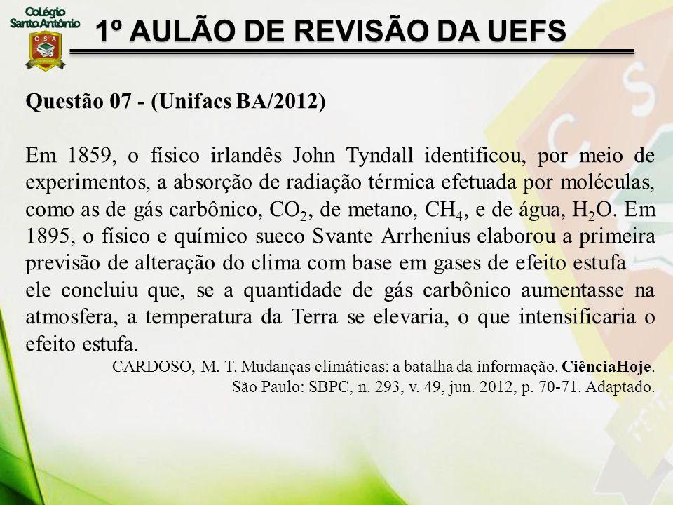 1º AULÃO DE REVISÃO DA UEFS Questão 07 - (Unifacs BA/2012) Em 1859, o físico irlandês John Tyndall identificou, por meio de experimentos, a absorção d