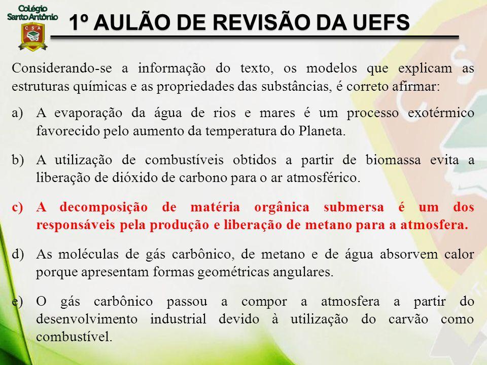 1º AULÃO DE REVISÃO DA UEFS Considerando-se a informação do texto, os modelos que explicam as estruturas químicas e as propriedades das substâncias, é