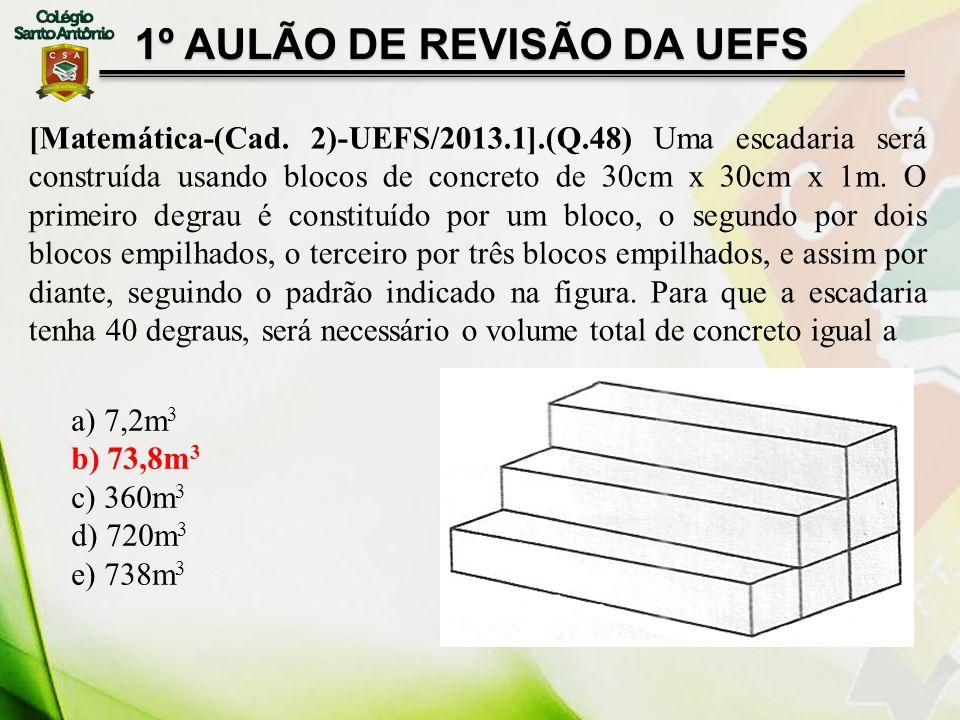 [Matemática-(Cad. 2)-UEFS/2013.1].(Q.48) Uma escadaria será construída usando blocos de concreto de 30cm x 30cm x 1m. O primeiro degrau é constituído