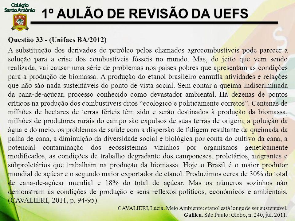 1º AULÃO DE REVISÃO DA UEFS Questão 33 - (Unifacs BA/2012) A substituição dos derivados de petróleo pelos chamados agrocombustíveis pode parecer a sol