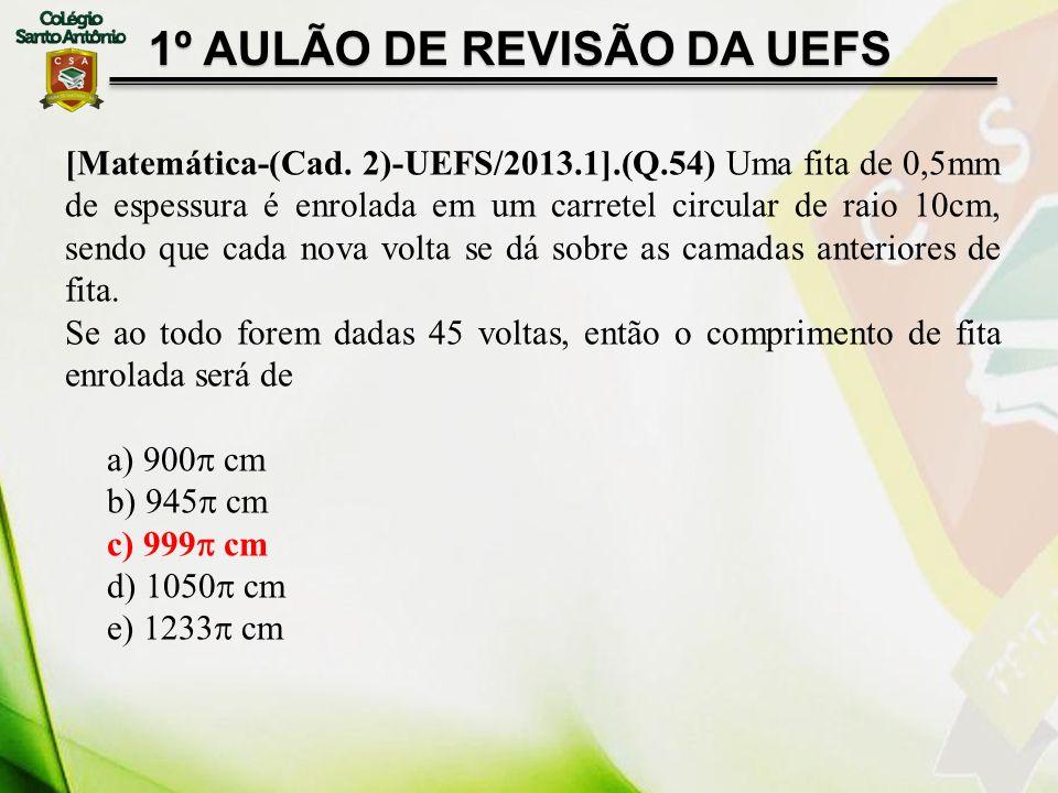 [Matemática-(Cad. 2)-UEFS/2013.1].(Q.54) Uma fita de 0,5mm de espessura é enrolada em um carretel circular de raio 10cm, sendo que cada nova volta se