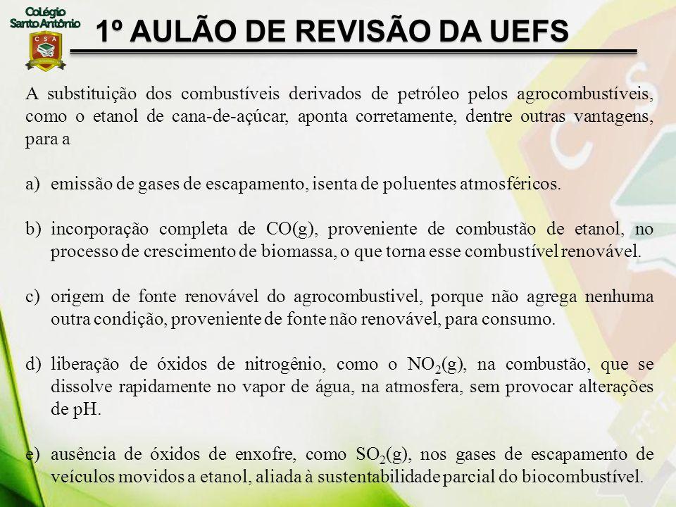 1º AULÃO DE REVISÃO DA UEFS A substituição dos combustíveis derivados de petróleo pelos agrocombustíveis, como o etanol de cana-de-açúcar, aponta corr