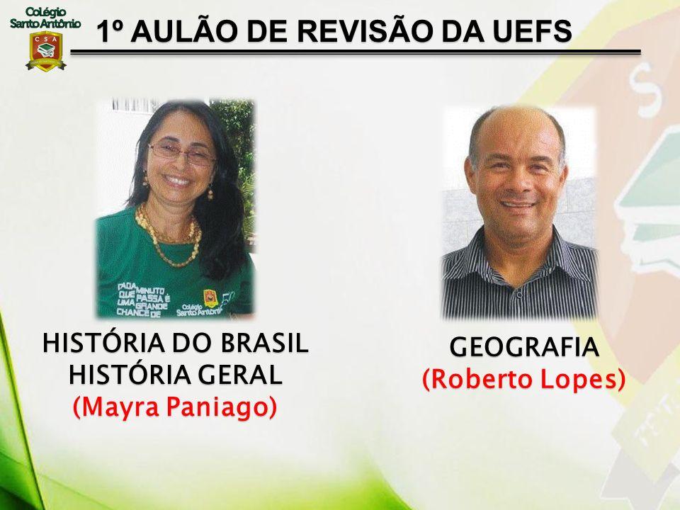 1º AULÃO DE REVISÃO DA UEFS HISTÓRIA DO BRASIL HISTÓRIA GERAL (Mayra Paniago) GEOGRAFIA (Roberto Lopes)