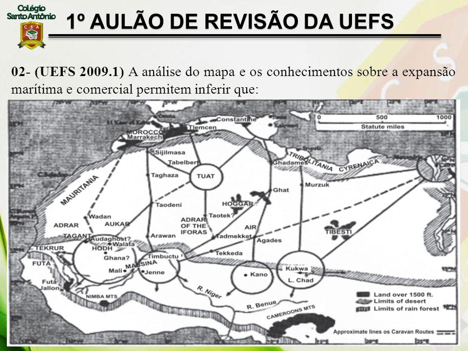 1º AULÃO DE REVISÃO DA UEFS 02- (UEFS 2009.1) A análise do mapa e os conhecimentos sobre a expansão marítima e comercial permitem inferir que: