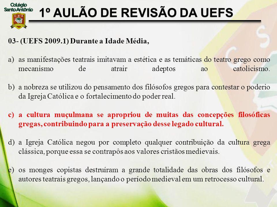 1º AULÃO DE REVISÃO DA UEFS 03- (UEFS 2009.1) Durante a Idade Média, a)as manifestações teatrais imitavam a estética e as temáticas do teatro grego co