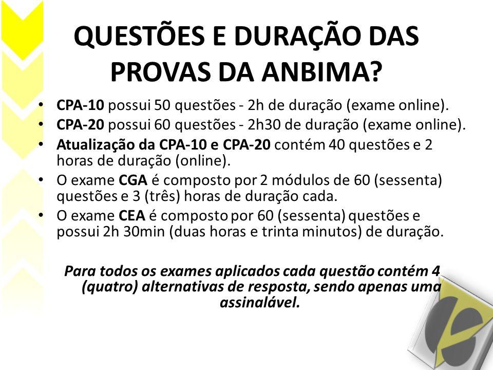 QUESTÕES E DURAÇÃO DAS PROVAS DA ANBIMA? CPA-10 possui 50 questões - 2h de duração (exame online). CPA-20 possui 60 questões - 2h30 de duração (exame