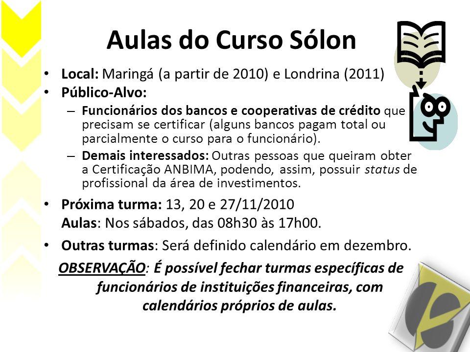 Aulas do Curso Sólon Local: Maringá (a partir de 2010) e Londrina (2011) Público-Alvo: – Funcionários dos bancos e cooperativas de crédito que precisa