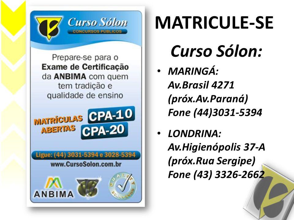 MATRICULE-SE Curso Sólon: MARINGÁ: Av.Brasil 4271 (próx.Av.Paraná) Fone (44)3031-5394 LONDRINA: Av.Higienópolis 37-A (próx.Rua Sergipe) Fone (43) 3326