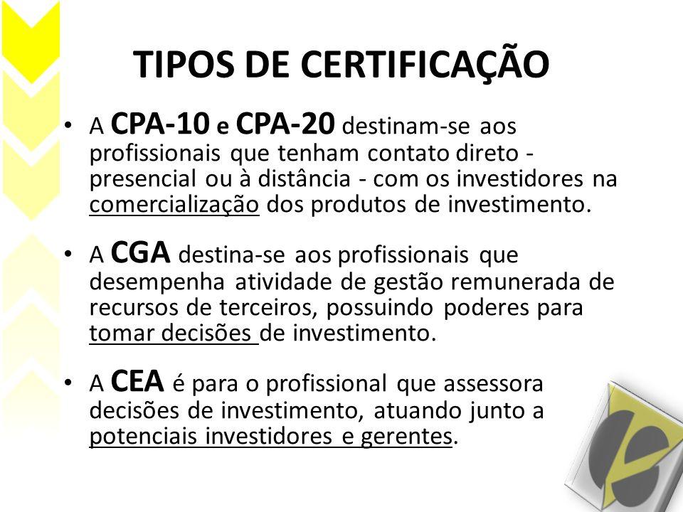 TIPOS DE CERTIFICAÇÃO A CPA-10 e CPA-20 destinam-se aos profissionais que tenham contato direto - presencial ou à distância - com os investidores na c