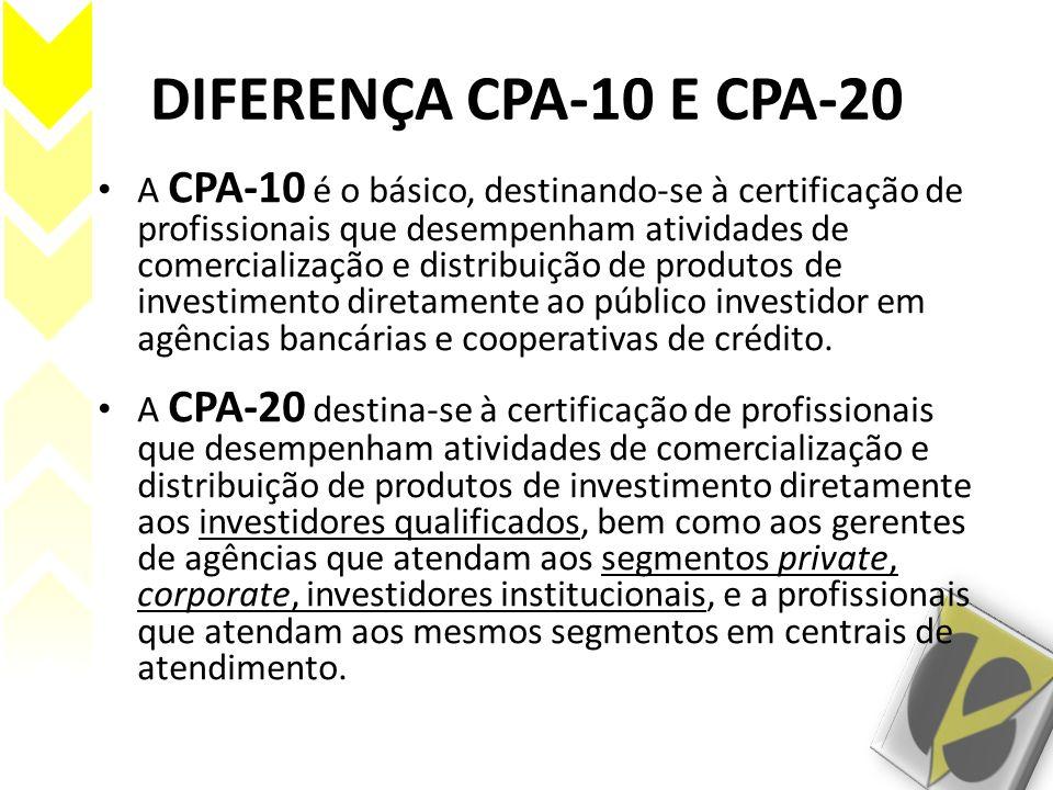 DIFERENÇA CPA-10 E CPA-20 A CPA-10 é o básico, destinando-se à certificação de profissionais que desempenham atividades de comercialização e distribui