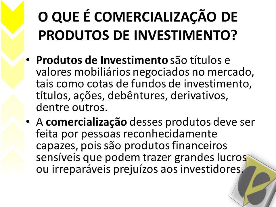 O QUE É COMERCIALIZAÇÃO DE PRODUTOS DE INVESTIMENTO? Produtos de Investimento são títulos e valores mobiliários negociados no mercado, tais como cotas