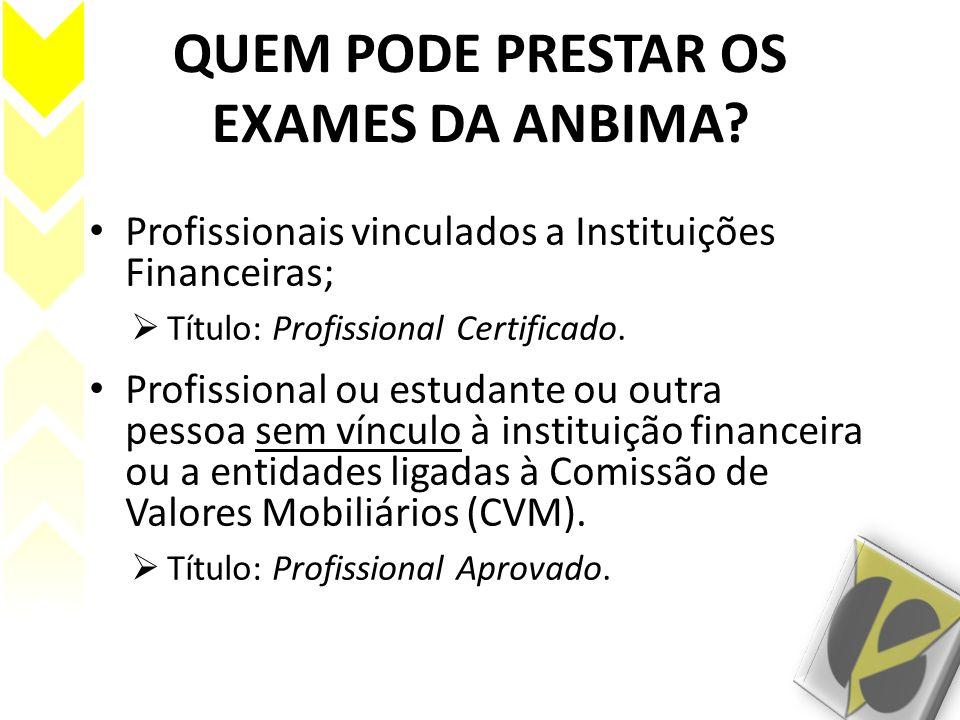 QUEM PODE PRESTAR OS EXAMES DA ANBIMA? Profissionais vinculados a Instituições Financeiras; Título: Profissional Certificado. Profissional ou estudant