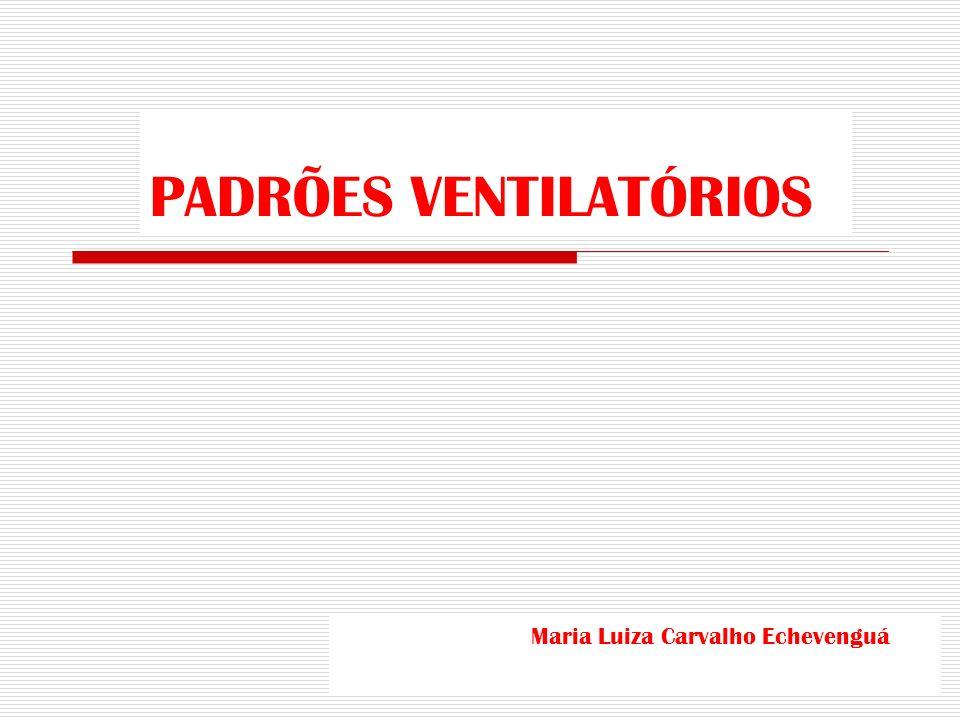 PADRÕES VENTILATÓRIOS Maria Luiza Carvalho Echevenguá