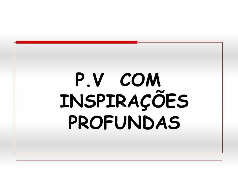 P.V COM INSPIRAÇÕES PROFUNDAS