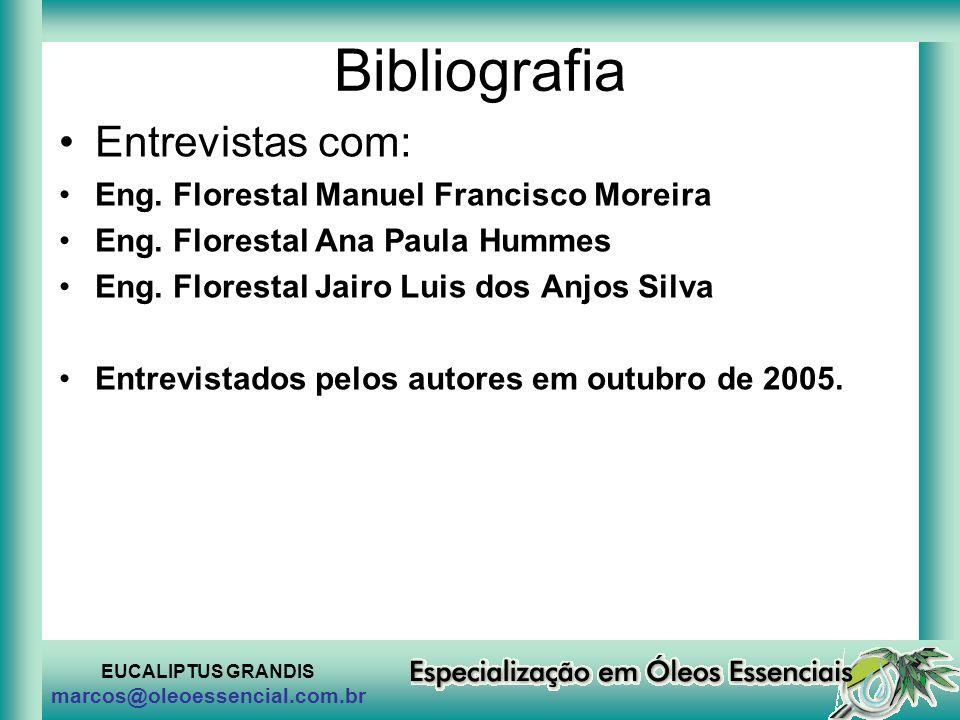 EUCALIPTUS GRANDIS marcos@oleoessencial.com.br Bibliografia Entrevistas com: Eng. Florestal Manuel Francisco Moreira Eng. Florestal Ana Paula Hummes E