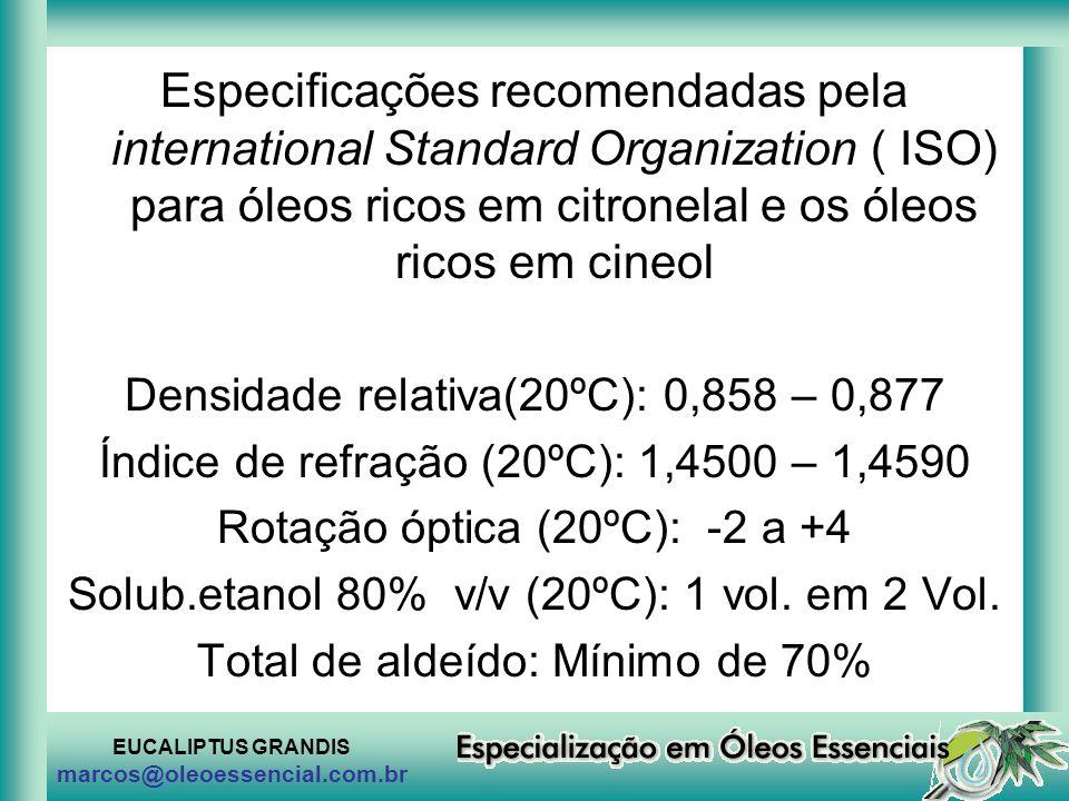 EUCALIPTUS GRANDIS marcos@oleoessencial.com.br Especificações recomendadas pela international Standard Organization ( ISO) para óleos ricos em citrone
