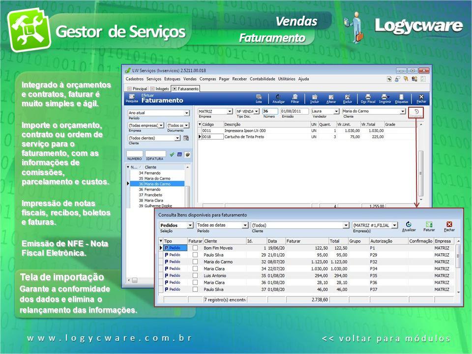 Vendas Faturamento www.logycware.com.br << voltar para módulos << voltar para módulos Tela de importação Garante a conformidade dos dados e elimina o relançamento das informações.