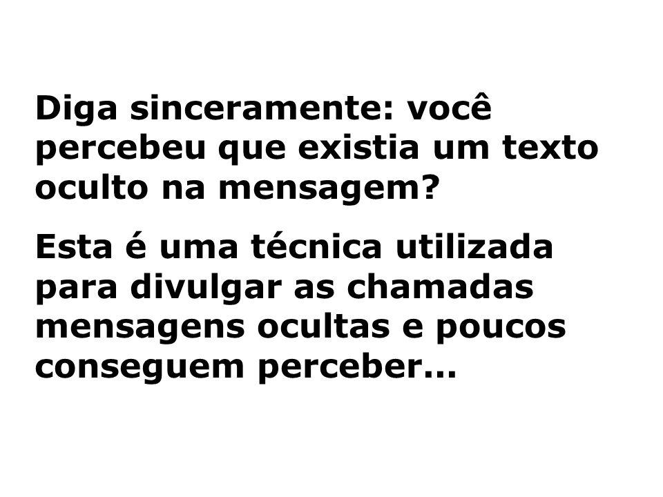 Diga sinceramente: você percebeu que existia um texto oculto na mensagem? Esta é uma técnica utilizada para divulgar as chamadas mensagens ocultas e p