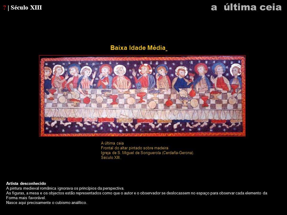 ? | Século XIII Artista desconhecido A pintura medieval românica ignorava os princípios da perspectiva. As figuras, a mesa e os objectos estão represe