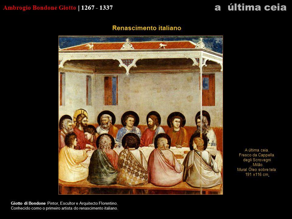 Ambrogio Bondone Giotto | 1267 - 1337 Giotto di Bondone Pintor, Escultor e Arquitecto Florentino. Conhecido como o primeiro artista do renascimento it