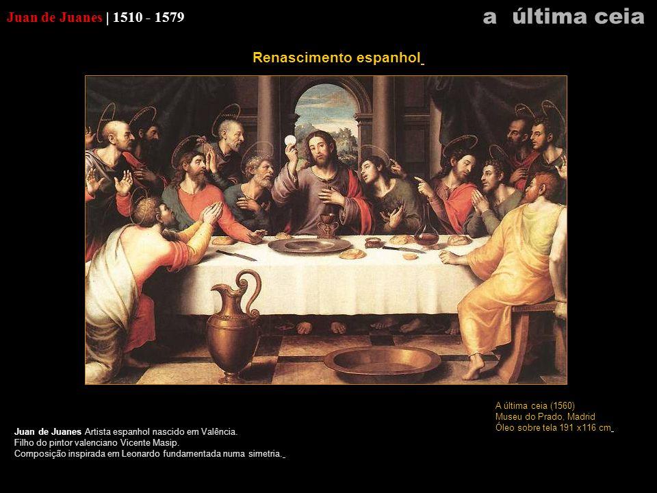 Juan de Juanes | 1510 - 1579 Juan de Juanes Artista espanhol nascido em Valência. Filho do pintor valenciano Vicente Masip. Composição inspirada em Le
