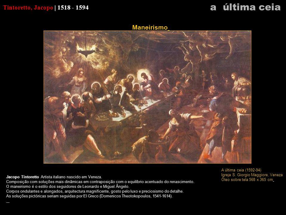Tintoretto, Jacopo | 1518 - 1594 Jacopo Tintoretto Artista italiano nascido em Veneza. Composição com soluções mais dinâmicas em contraposição com o e
