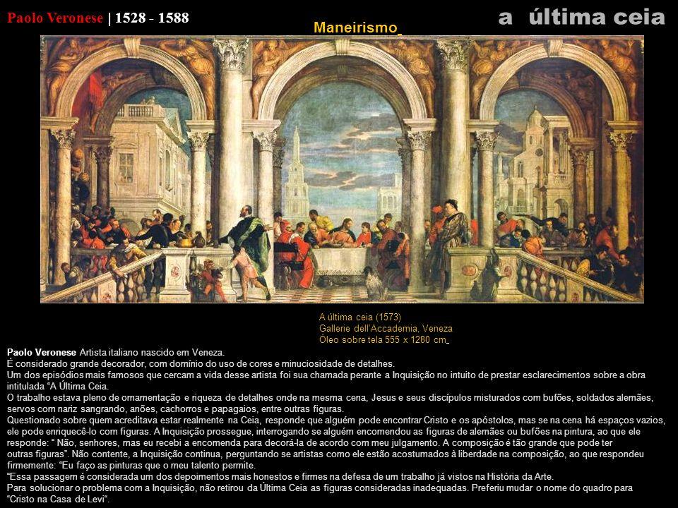 Paolo Veronese | 1528 - 1588 Paolo Veronese Artista italiano nascido em Veneza. É considerado grande decorador, com domínio do uso de cores e minucios