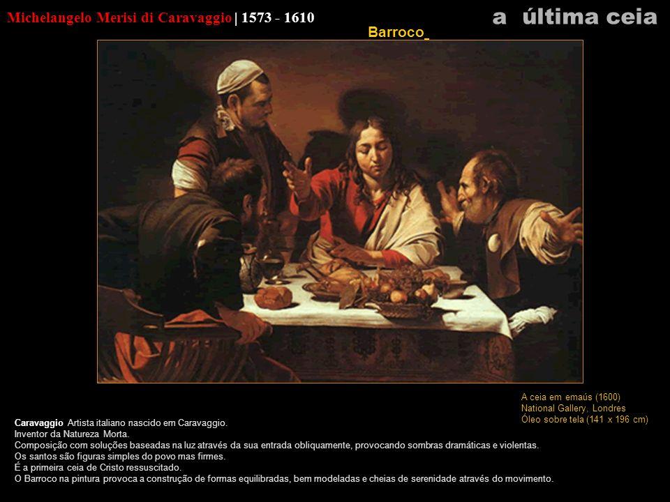 Michelangelo Merisi di Caravaggio | 1573 - 1610 Caravaggio Artista italiano nascido em Caravaggio. Inventor da Natureza Morta. Composição com soluções