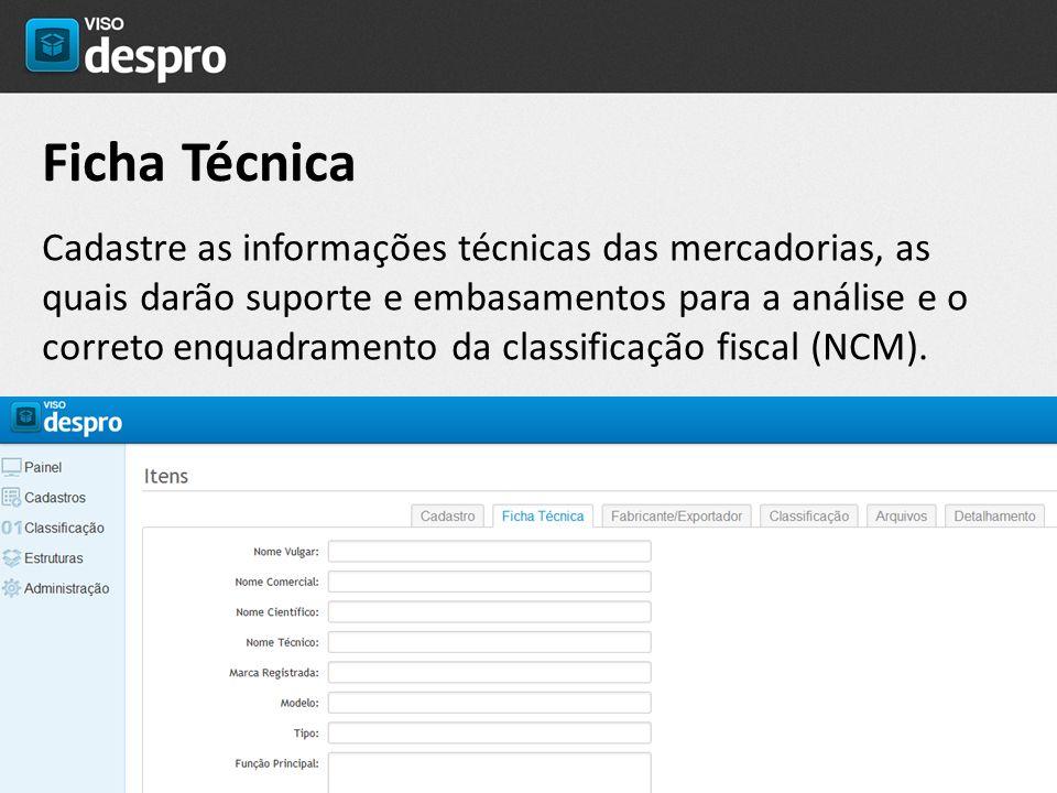 Ficha Técnica Cadastre as informações técnicas das mercadorias, as quais darão suporte e embasamentos para a análise e o correto enquadramento da clas