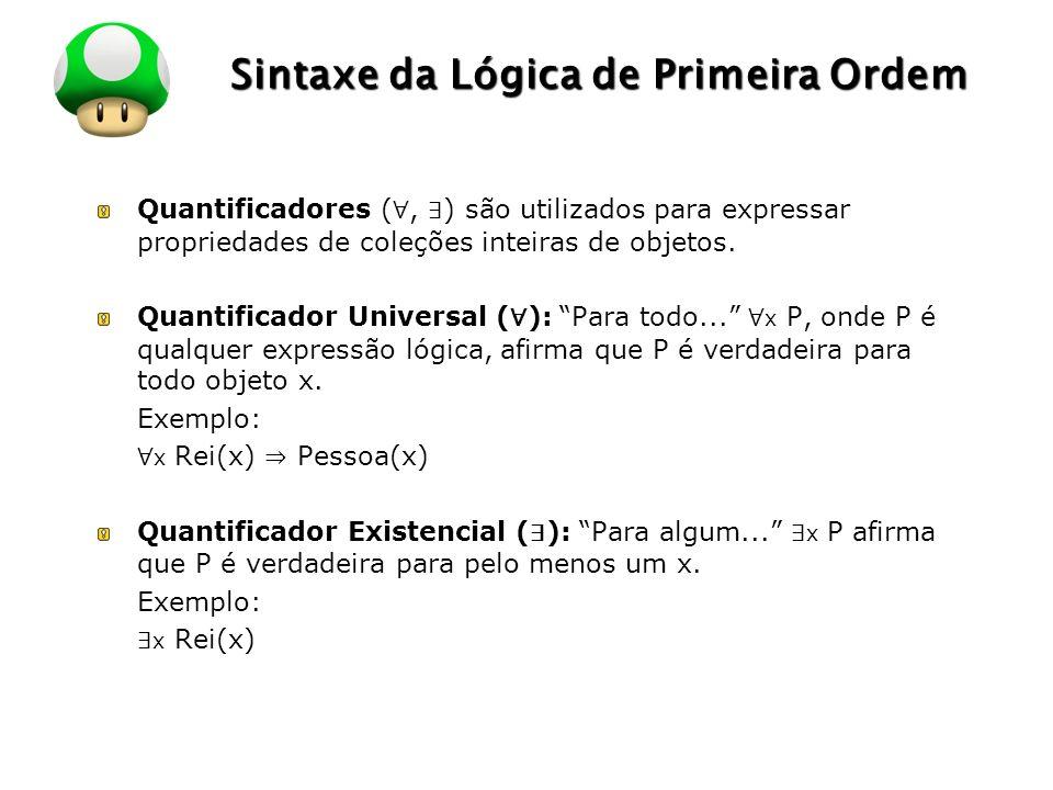 LOGO Sintaxe da Lógica de Primeira Ordem Quantificadores (, ) são utilizados para expressar propriedades de coleções inteiras de objetos. Quantificado