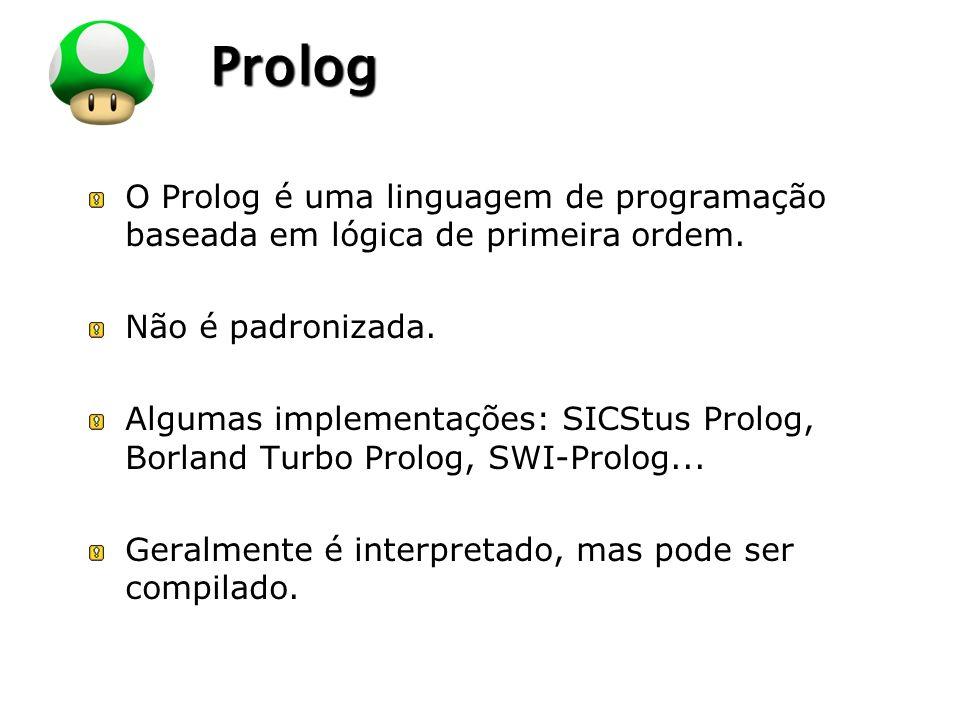 LOGO Prolog O Prolog é uma linguagem de programação baseada em lógica de primeira ordem. Não é padronizada. Algumas implementações: SICStus Prolog, Bo