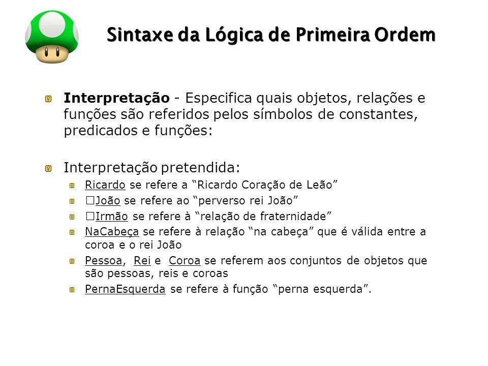 LOGO Sintaxe da Lógica de Primeira Ordem Interpretação - Especifica quais objetos, relações e funções são referidos pelos símbolos de constantes, pred