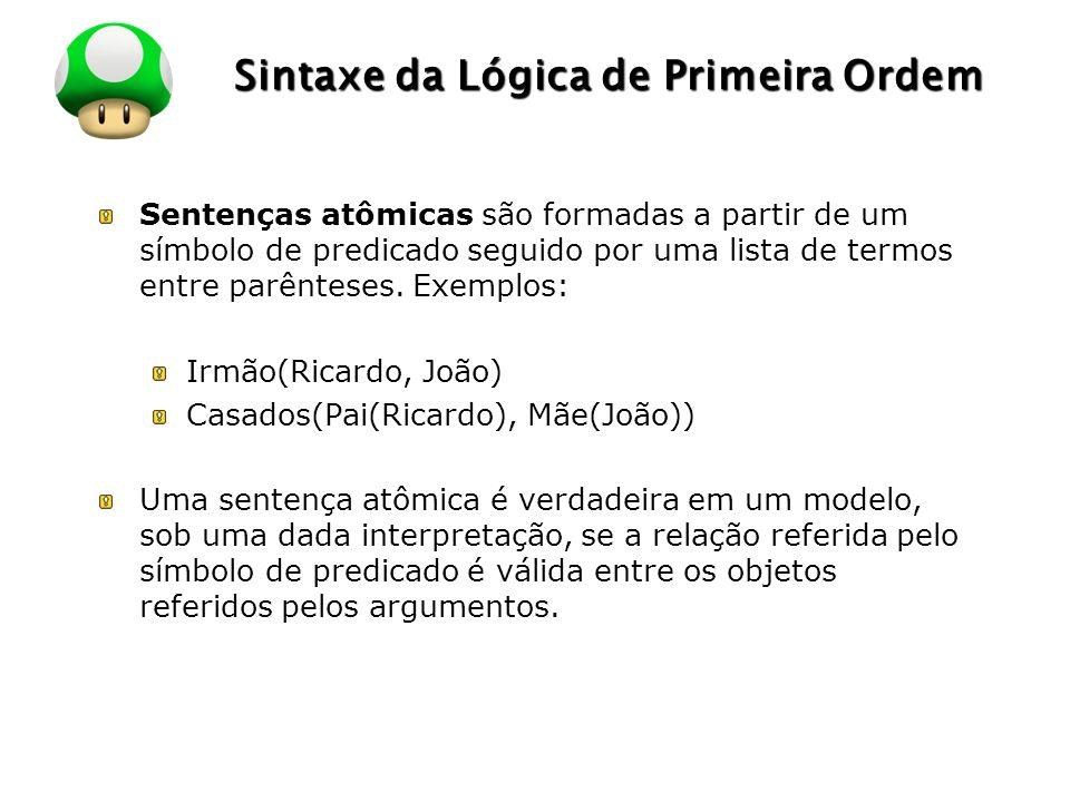 LOGO Sintaxe da Lógica de Primeira Ordem Sentenças complexas podem ser formadas pelo uso de conectivos lógicos, da mesma maneira que na lógica proposicional.