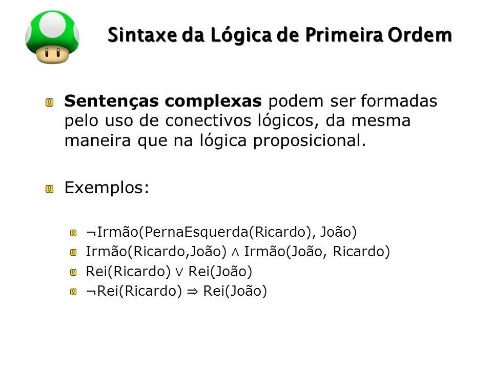 LOGO Sintaxe da Lógica de Primeira Ordem Sentenças complexas podem ser formadas pelo uso de conectivos lógicos, da mesma maneira que na lógica proposi