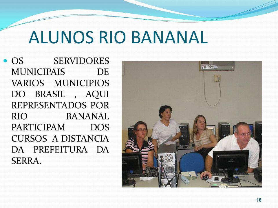 § 18 ALUNOS RIO BANANAL OS SERVIDORES MUNICIPAIS DE VARIOS MUNICIPIOS DO BRASIL, AQUI REPRESENTADOS POR RIO BANANAL PARTICIPAM DOS CURSOS A DISTANCIA