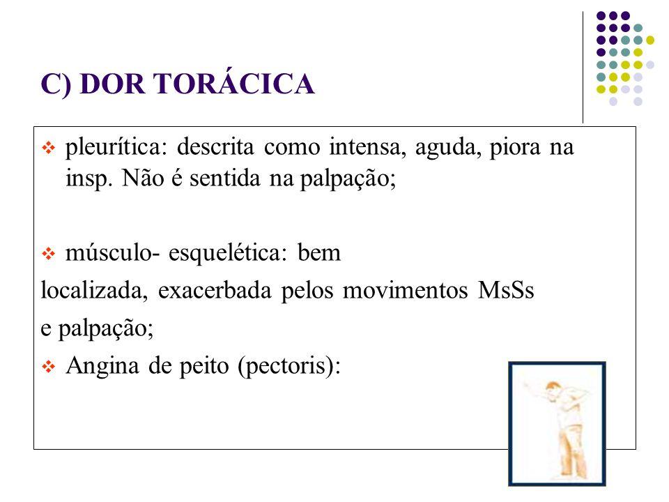 C) DOR TORÁCICA pleurítica: descrita como intensa, aguda, piora na insp.