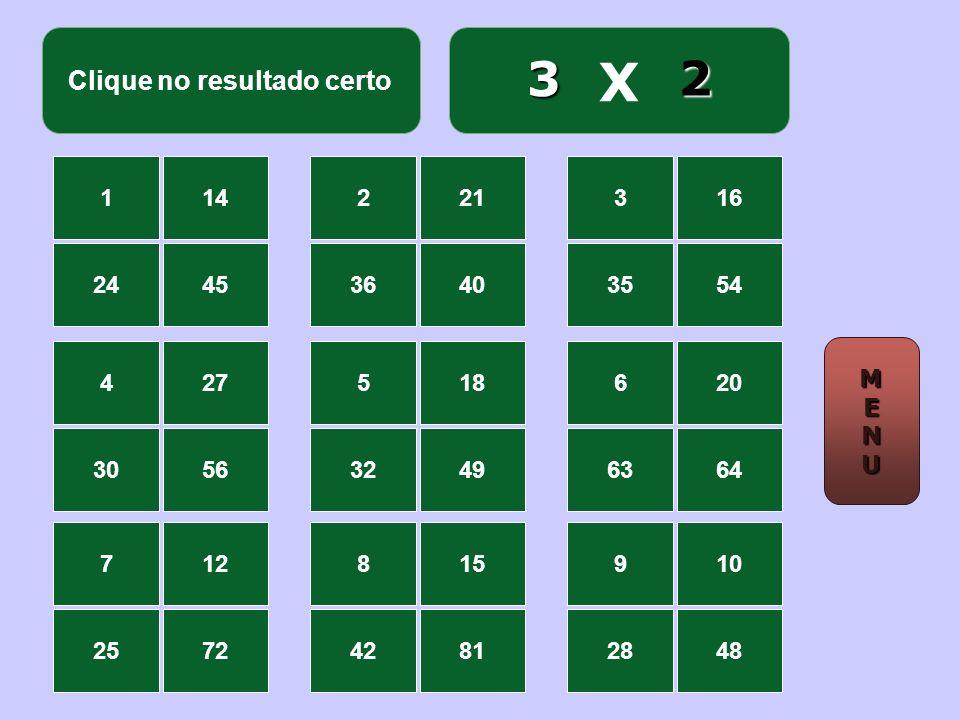 Clique no resultado certo X 114 2445 221 3640 316 3554 427 3056 518 3249 620 6364 712 2572 815 4281 910 2848 1 3 MMEENNUUMMEENNUU