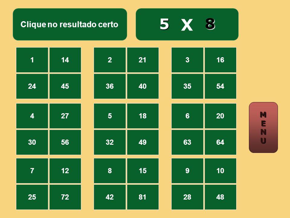 Clique no resultado certo X 114 2445 221 3640 316 3554 427 3056 518 3249 620 6364 712 2572 815 4281 910 2848 7 5 MMEENNUUMMEENNUU