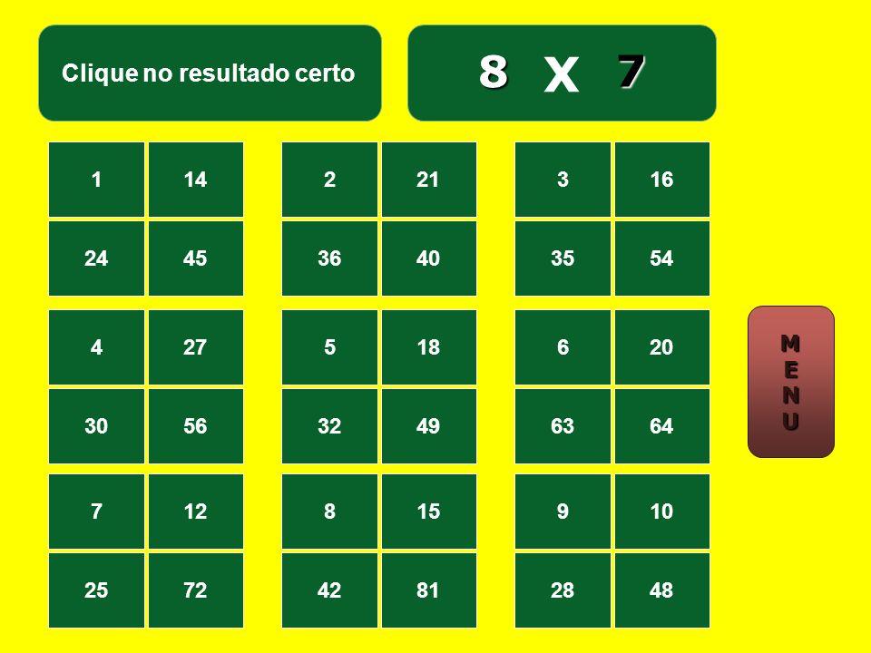 Clique no resultado certo X 114 2445 221 3640 316 3554 427 3056 518 3249 620 6364 712 2572 815 4281 910 2848 6 8 MMEENNUUMMEENNUU