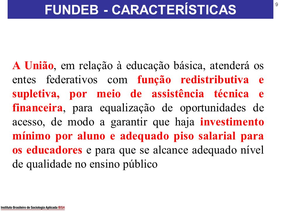 9 A União, em relação à educação básica, atenderá os entes federativos com função redistributiva e supletiva, por meio de assistência técnica e financ