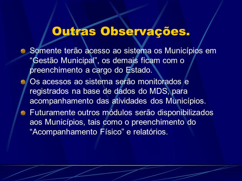 Outras Observações. Somente terão acesso ao sistema os Municípios em Gestão Municipal, os demais ficam com o preenchimento a cargo do Estado. Os acess