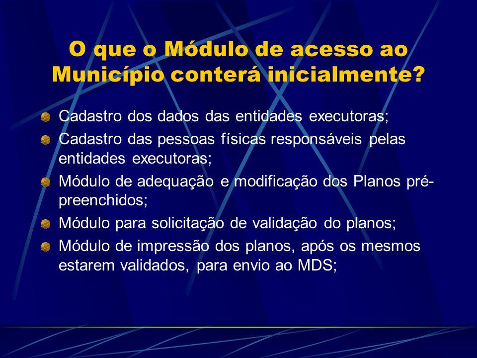 O que o Módulo de acesso ao Município conterá inicialmente? Cadastro dos dados das entidades executoras; Cadastro das pessoas físicas responsáveis pel
