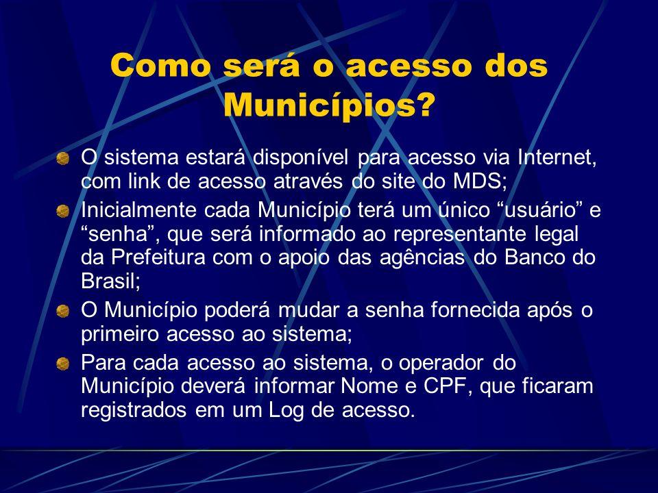 Como será o acesso dos Municípios? O sistema estará disponível para acesso via Internet, com link de acesso através do site do MDS; Inicialmente cada