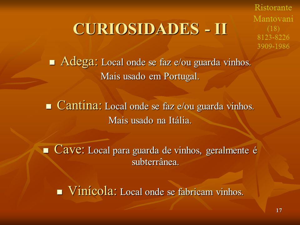 17 CURIOSIDADES - II Adega: Local onde se faz e/ou guarda vinhos. Adega: Local onde se faz e/ou guarda vinhos. Mais usado em Portugal. Cantina: Local