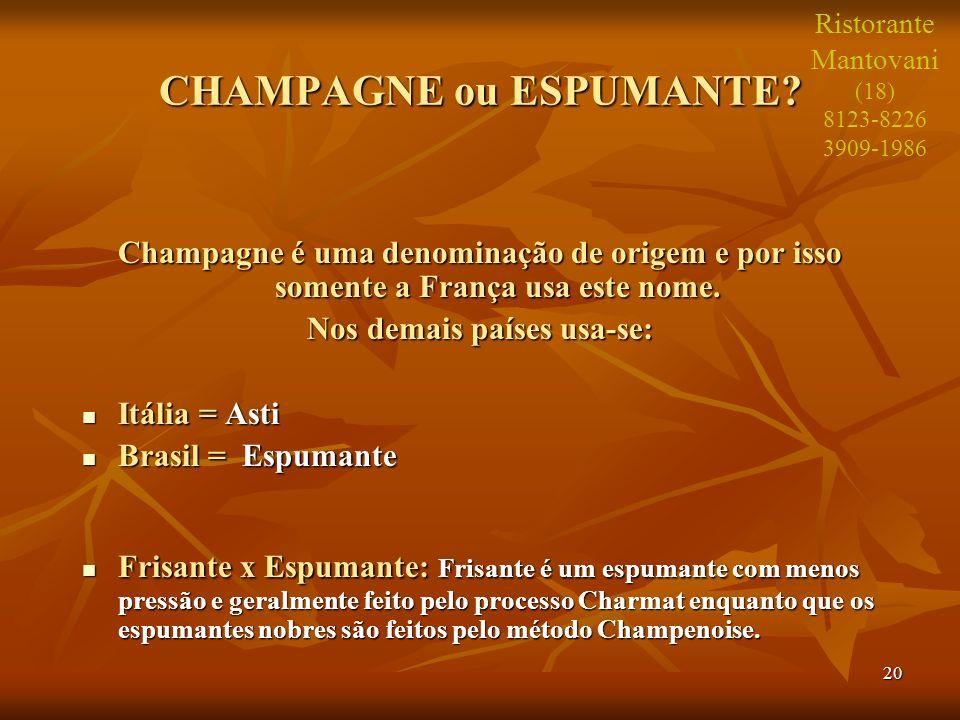 20 CHAMPAGNE ou ESPUMANTE? Champagne é uma denominação de origem e por isso somente a França usa este nome. Nos demais países usa-se: Itália = Asti It